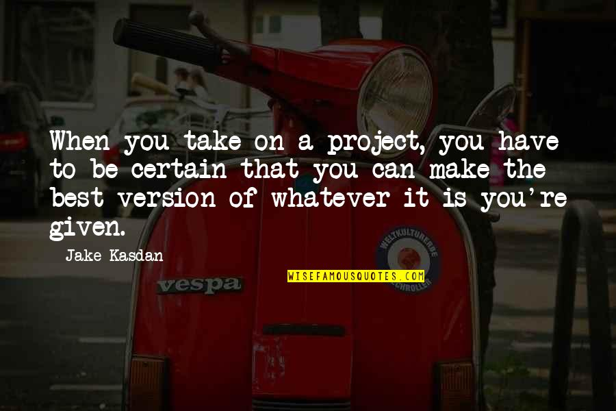 Kasdan Quotes By Jake Kasdan: When you take on a project, you have