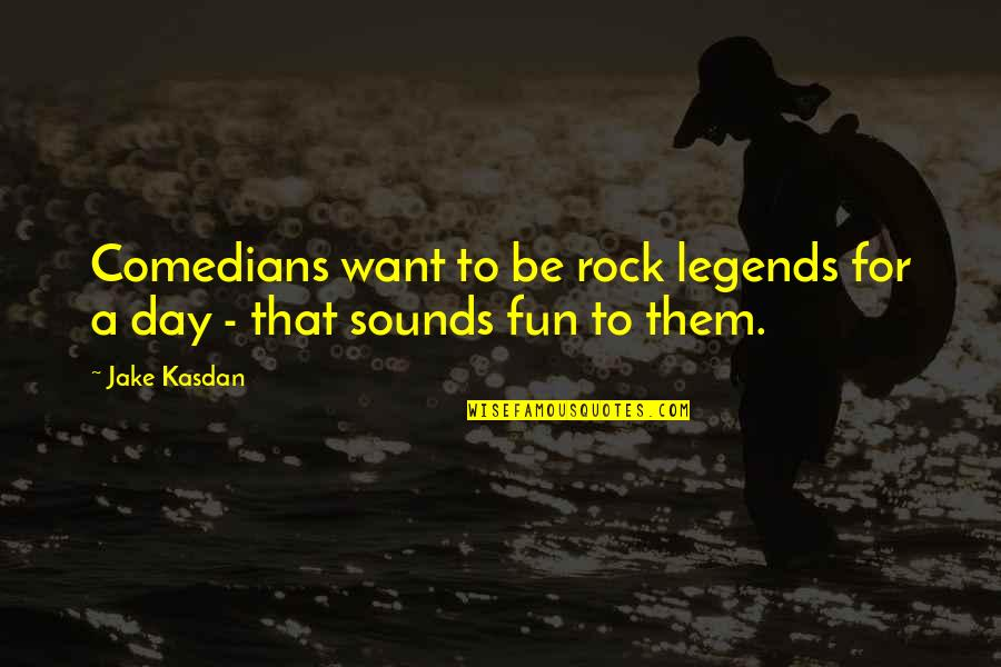 Kasdan Quotes By Jake Kasdan: Comedians want to be rock legends for a