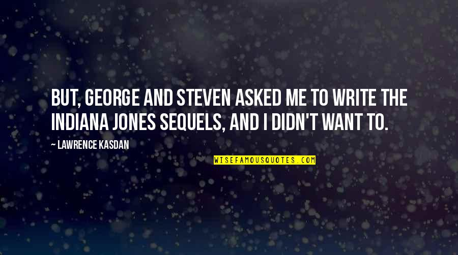 Kasdan Quotes By Lawrence Kasdan: But, George and Steven asked me to write