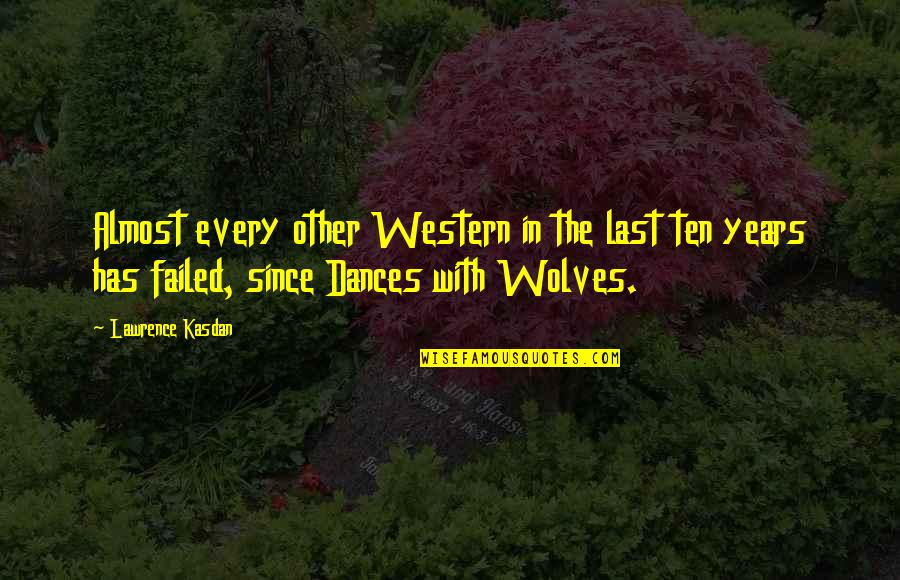 Kasdan Quotes By Lawrence Kasdan: Almost every other Western in the last ten