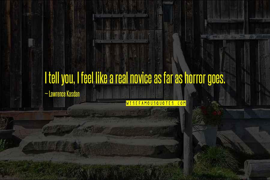 Kasdan Quotes By Lawrence Kasdan: I tell you, I feel like a real