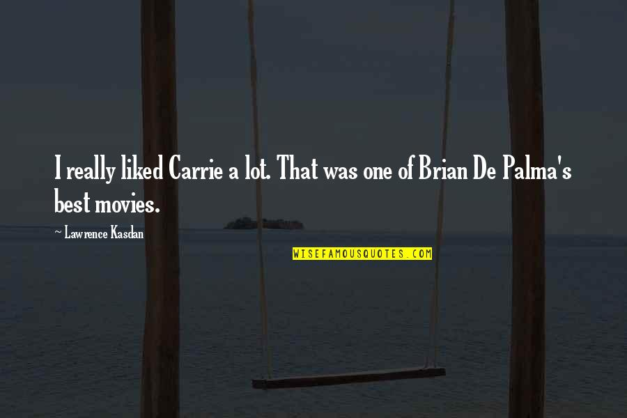 Kasdan Quotes By Lawrence Kasdan: I really liked Carrie a lot. That was