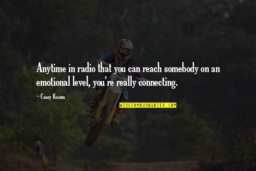 Kasem's Quotes By Casey Kasem: Anytime in radio that you can reach somebody