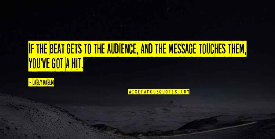 Kasem's Quotes By Casey Kasem: If the beat gets to the audience, and