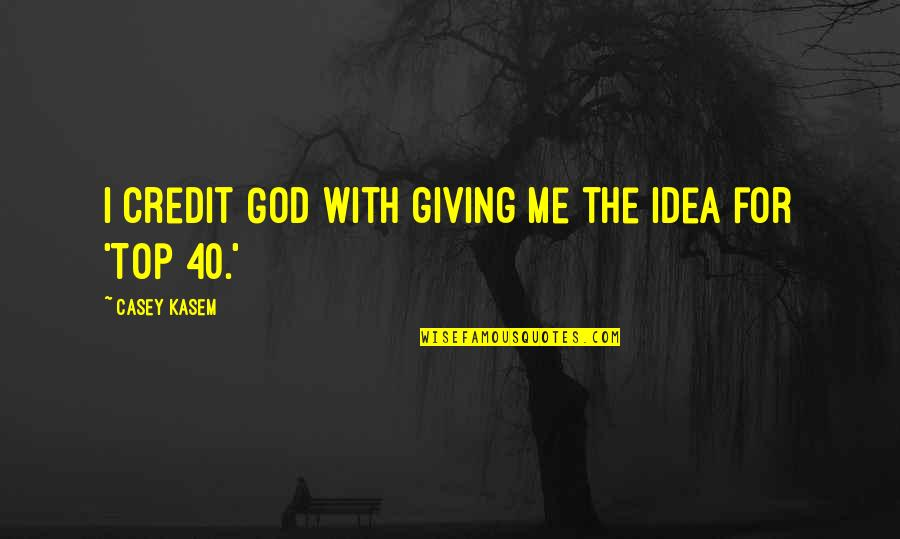 Kasem's Quotes By Casey Kasem: I credit God with giving me the idea