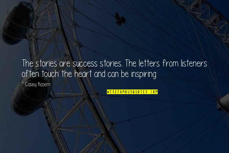 Kasem's Quotes By Casey Kasem: The stories are success stories. The letters from