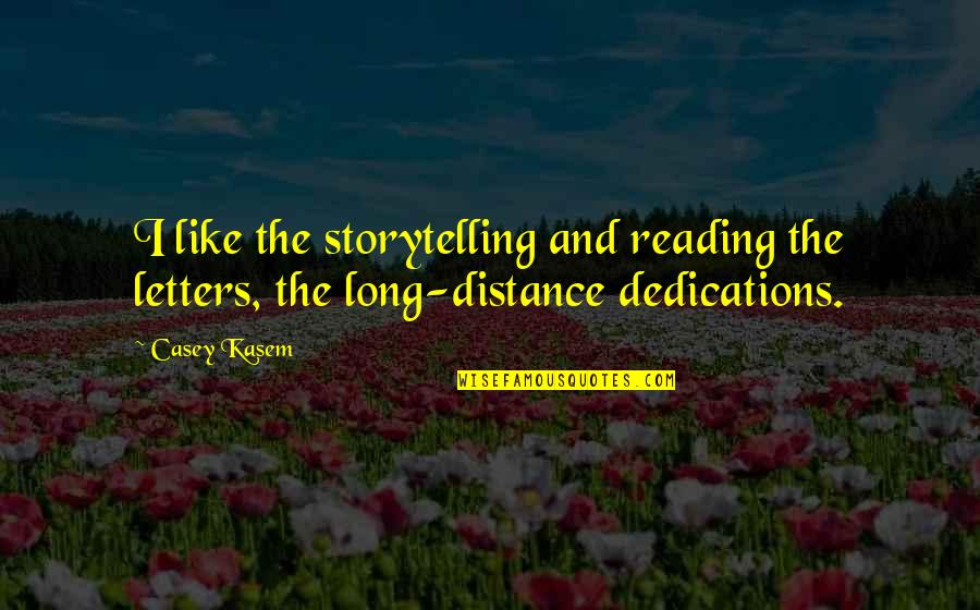 Kasem's Quotes By Casey Kasem: I like the storytelling and reading the letters,