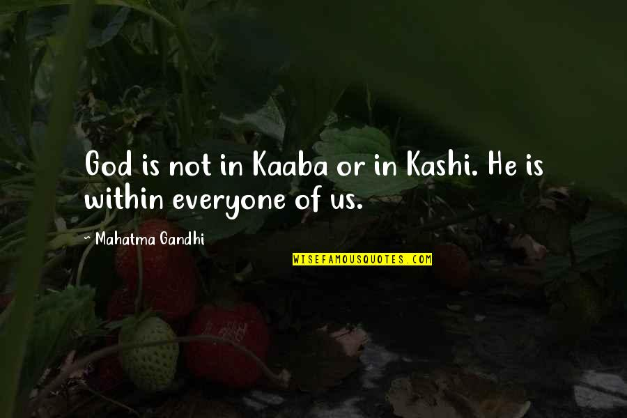 Kashi Quotes By Mahatma Gandhi: God is not in Kaaba or in Kashi.