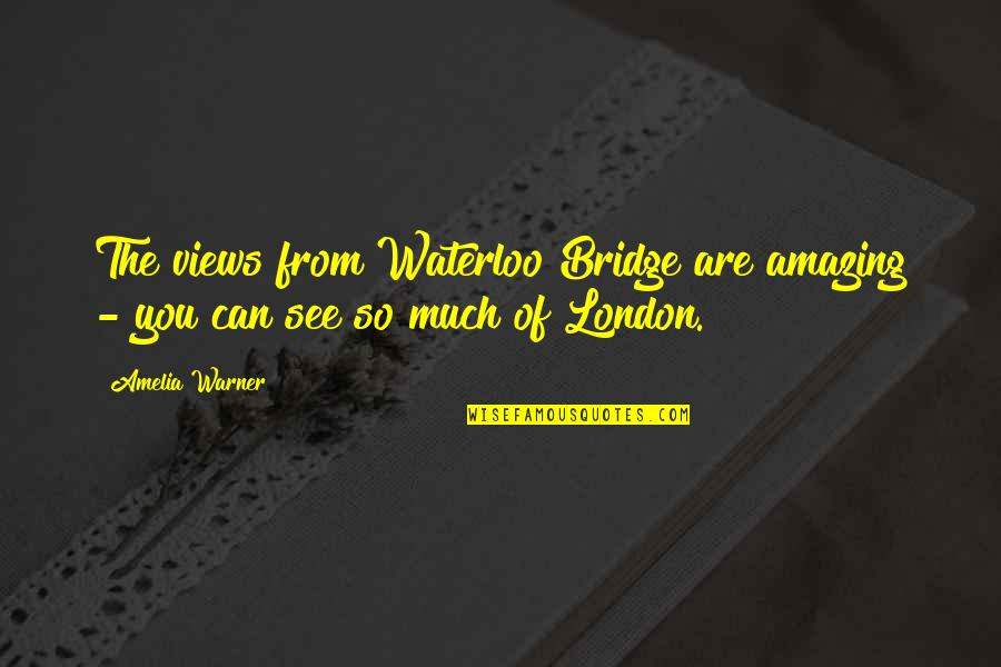 Kashkari's Quotes By Amelia Warner: The views from Waterloo Bridge are amazing -