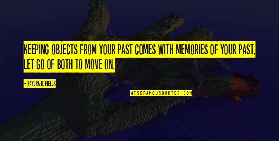Kashkari's Quotes By Faydra D. Fields: Keeping objects from your past comes with memories