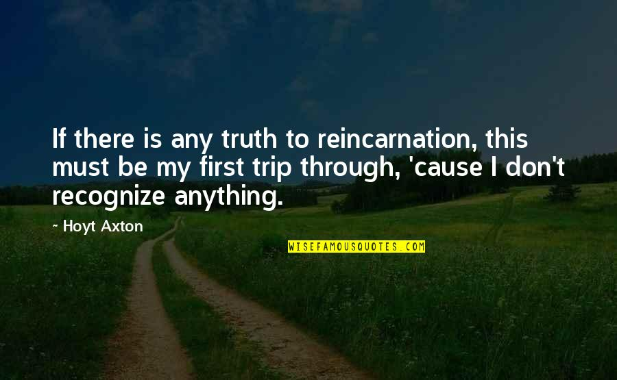 Kashmir Will Rise Again Quotes By Hoyt Axton: If there is any truth to reincarnation, this