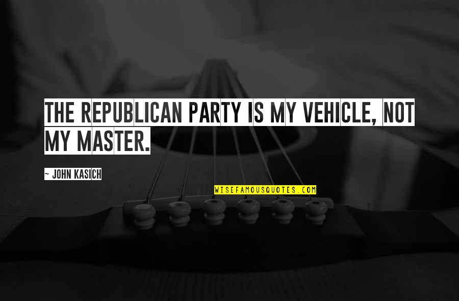 Kasich's Quotes By John Kasich: The republican party is my vehicle, not my