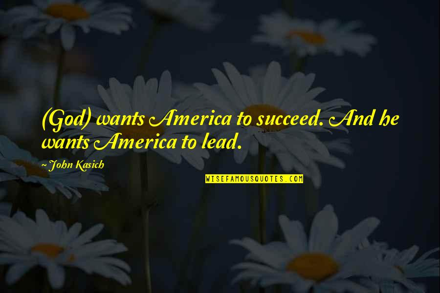 Kasich's Quotes By John Kasich: (God) wants America to succeed. And he wants