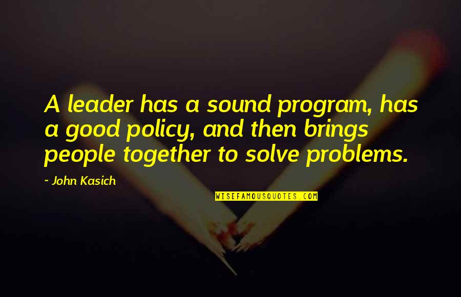 Kasich's Quotes By John Kasich: A leader has a sound program, has a