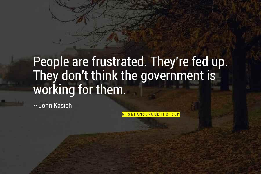 Kasich's Quotes By John Kasich: People are frustrated. They're fed up. They don't