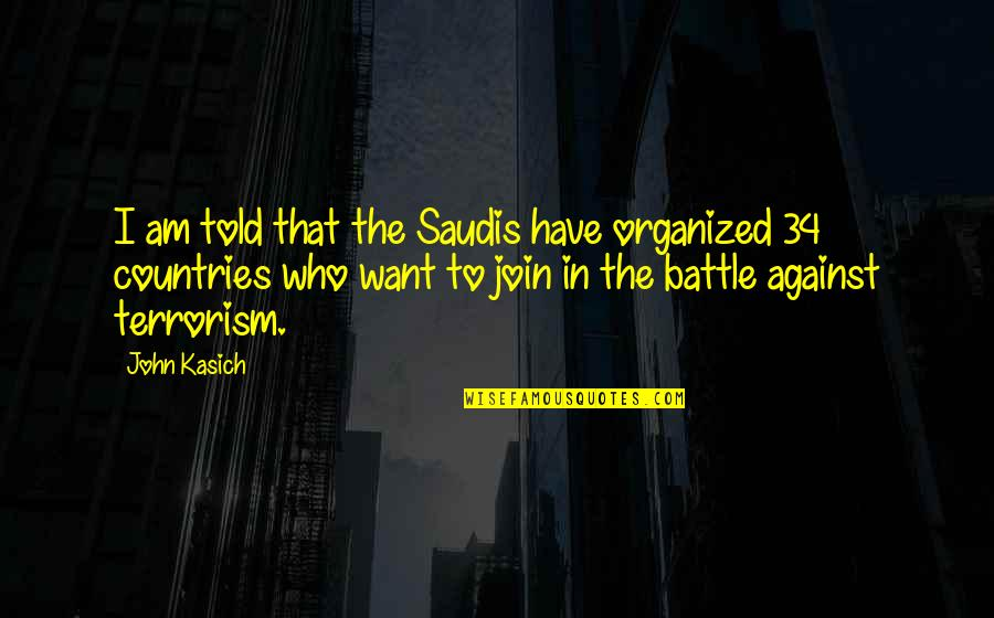 Kasich's Quotes By John Kasich: I am told that the Saudis have organized