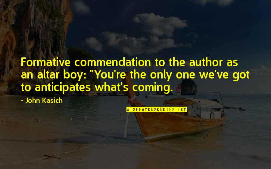 Kasich's Quotes By John Kasich: Formative commendation to the author as an altar