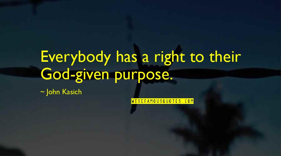 Kasich's Quotes By John Kasich: Everybody has a right to their God-given purpose.