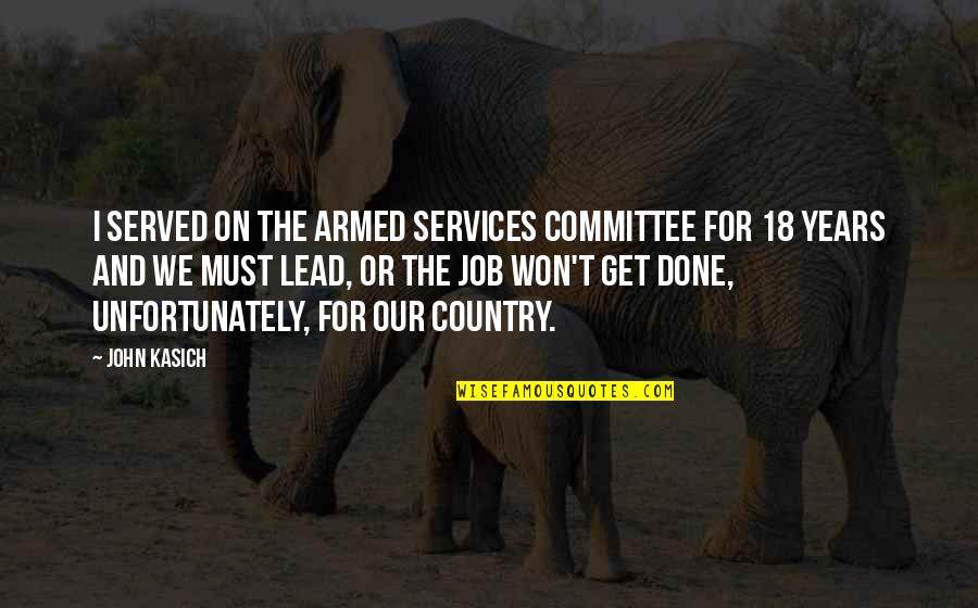 Kasich's Quotes By John Kasich: I served on the Armed Services Committee for