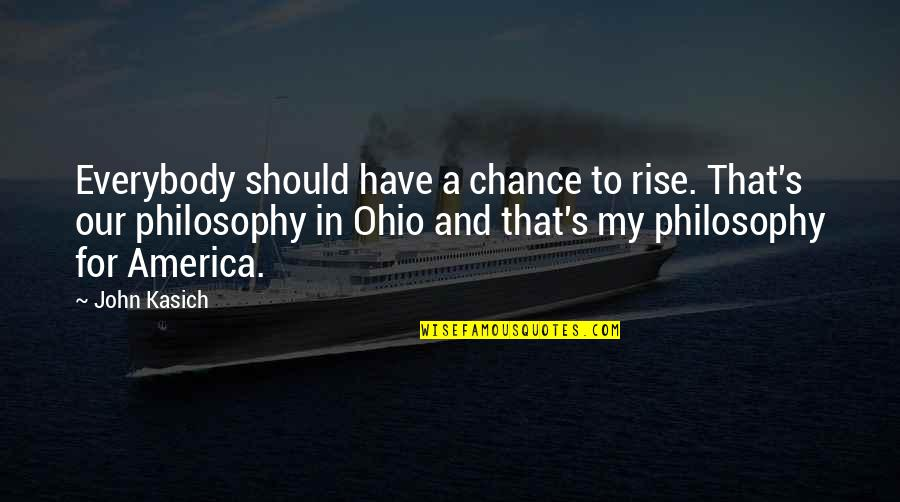Kasich's Quotes By John Kasich: Everybody should have a chance to rise. That's