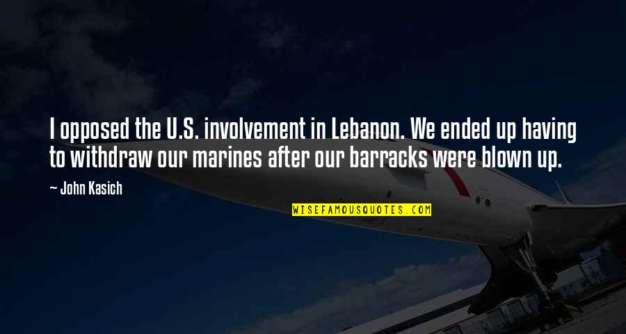 Kasich's Quotes By John Kasich: I opposed the U.S. involvement in Lebanon. We