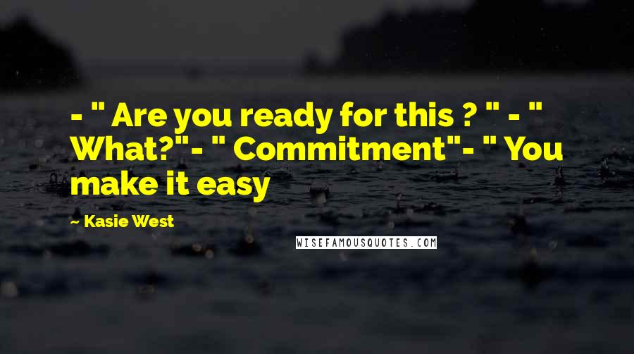 "Kasie West quotes: - "" Are you ready for this ? "" - "" What?""- "" Commitment""- "" You make it easy"