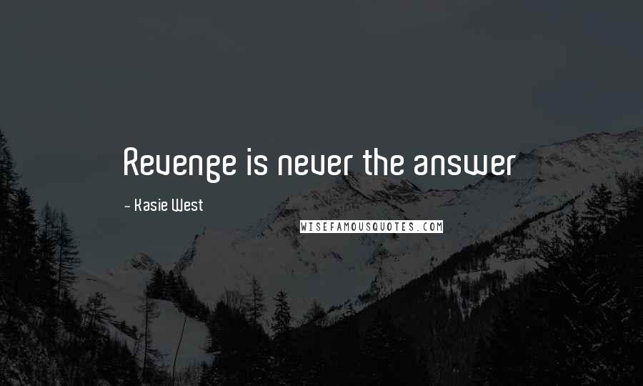 Kasie West quotes: Revenge is never the answer