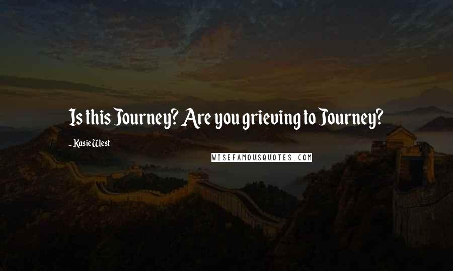 Kasie West quotes: Is this Journey? Are you grieving to Journey?