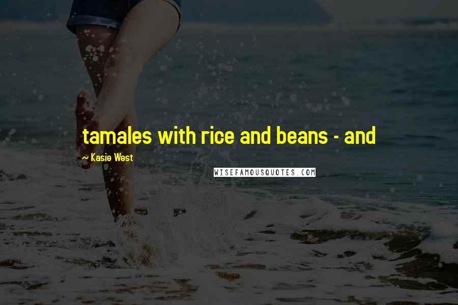 Kasie West quotes: tamales with rice and beans - and