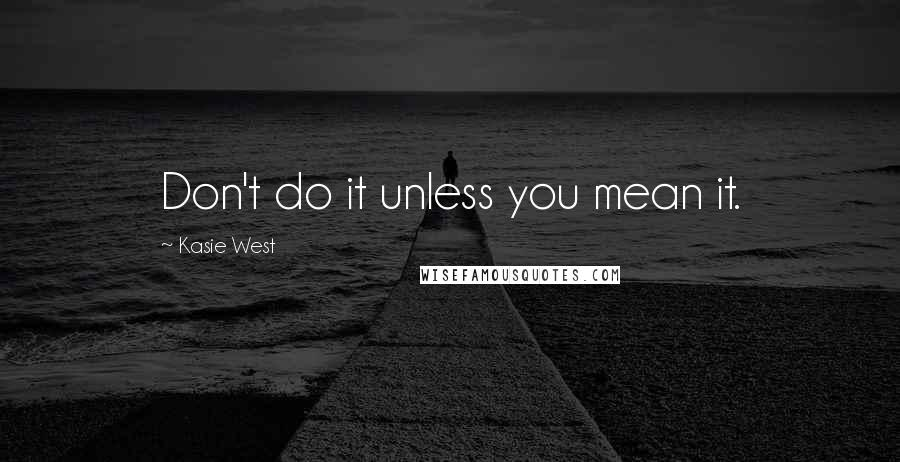 Kasie West quotes: Don't do it unless you mean it.