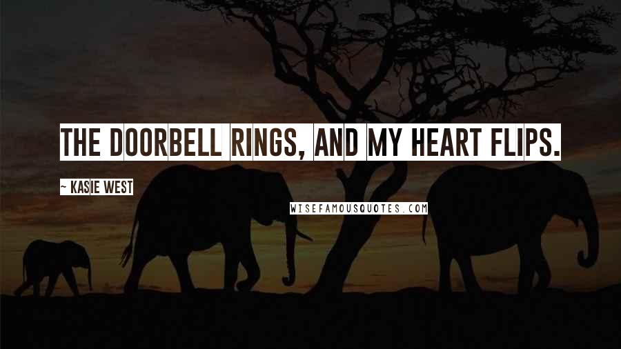 Kasie West quotes: The doorbell rings, and my heart flips.