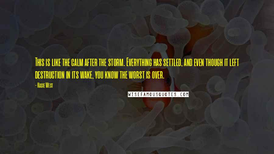 Kasie West quotes: This is like the calm after the storm. Everything has settled, and even though it left destruction in its wake, you know the worst is over.