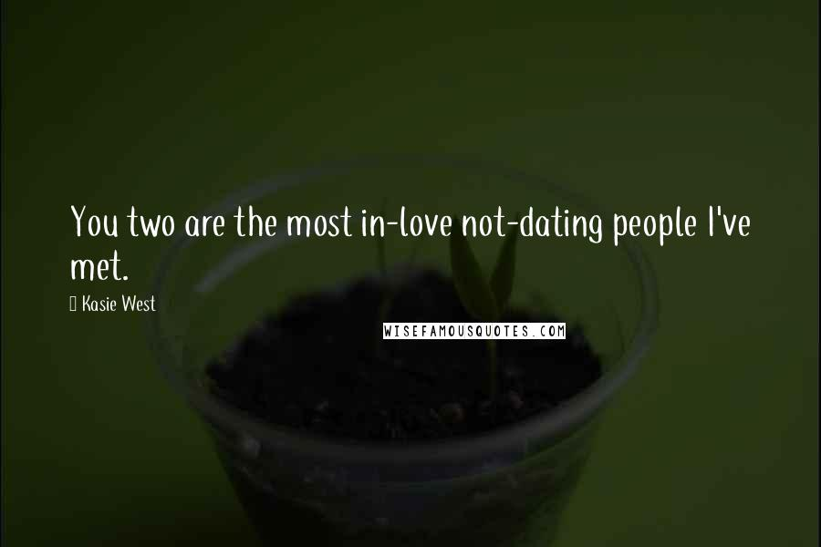 Kasie West quotes: You two are the most in-love not-dating people I've met.