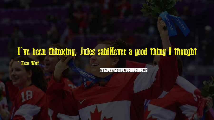 Kasie West quotes: I've been thinking, Jules saidNever a good thing I thought