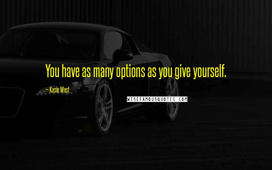 Kasie West quotes: You have as many options as you give yourself.