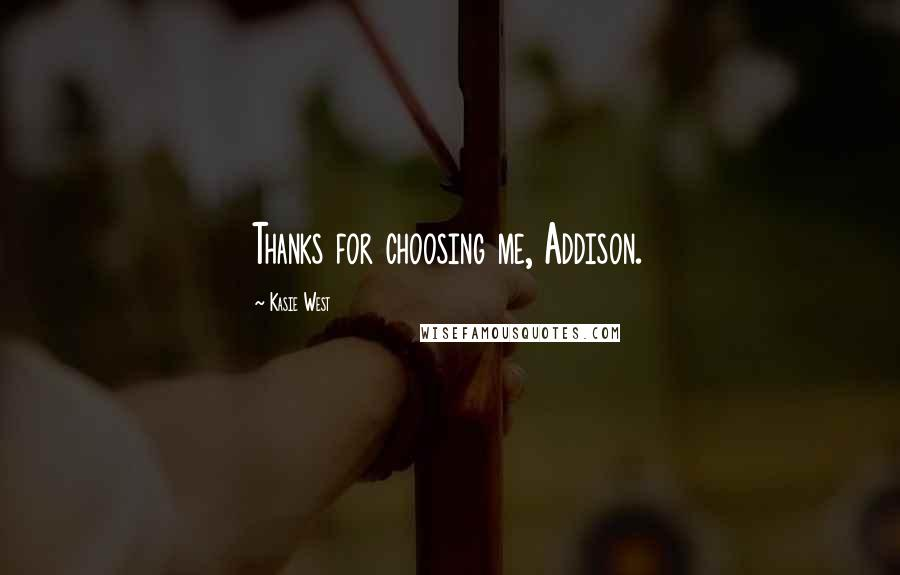 Kasie West quotes: Thanks for choosing me, Addison.