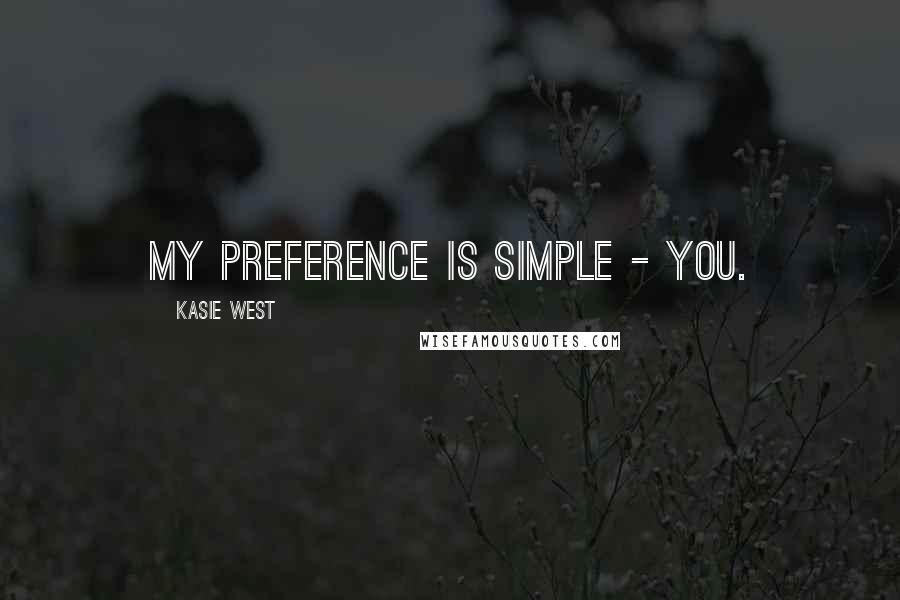 Kasie West quotes: My preference is simple - you.