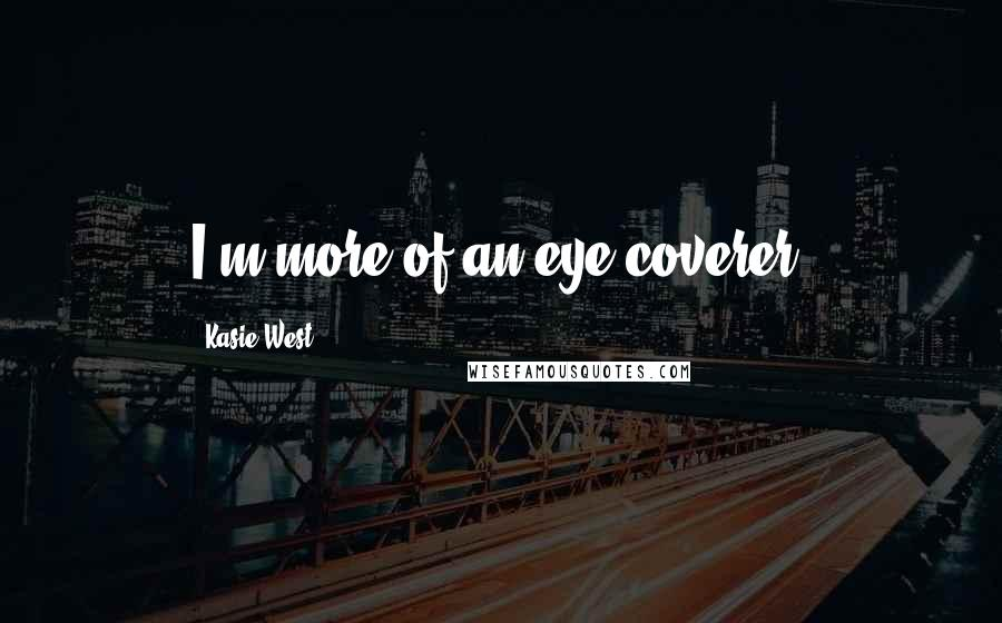 Kasie West quotes: I'm more of an eye coverer.