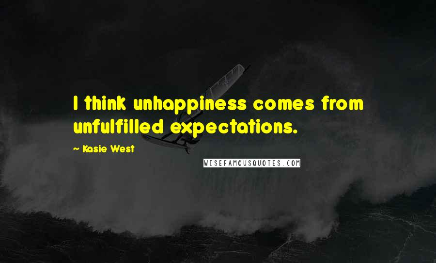 Kasie West quotes: I think unhappiness comes from unfulfilled expectations.