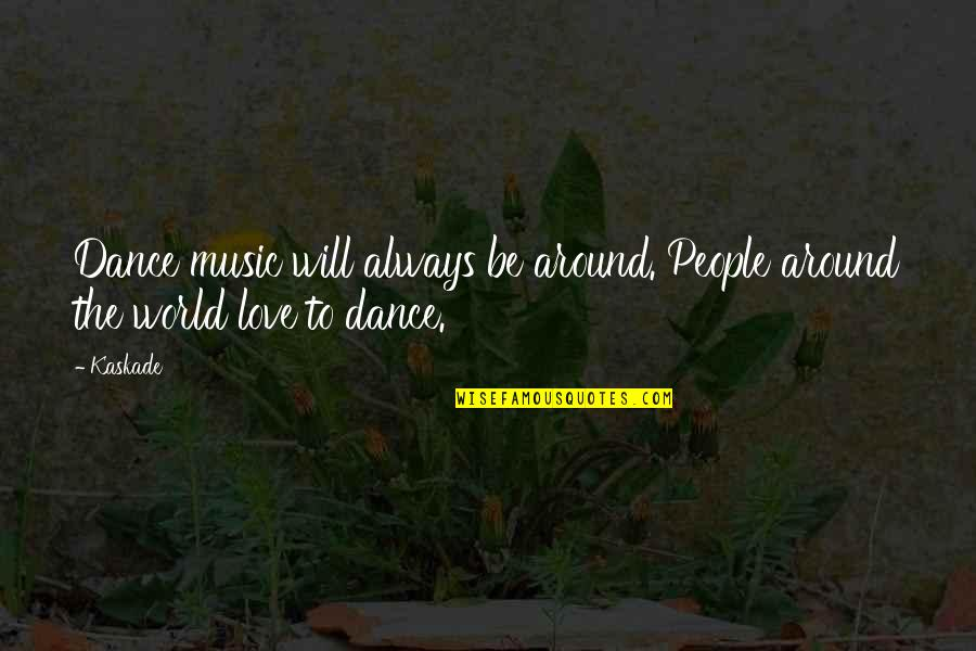 Kaskade Love Quotes By Kaskade: Dance music will always be around. People around