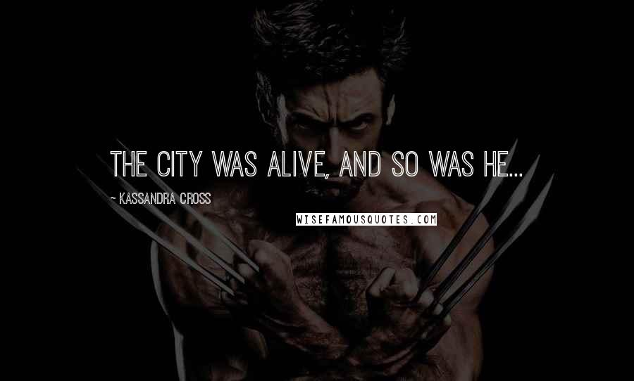 Kassandra Cross quotes: The city was alive, and so was he...