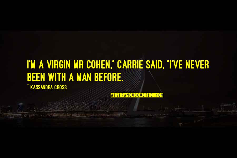 "Kassandra Quotes By Kassandra Cross: I'm a virgin Mr Cohen,"" Carrie said, ""I've"