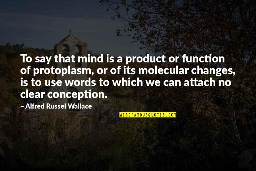 Kat Dahlia Quotes By Alfred Russel Wallace: To say that mind is a product or