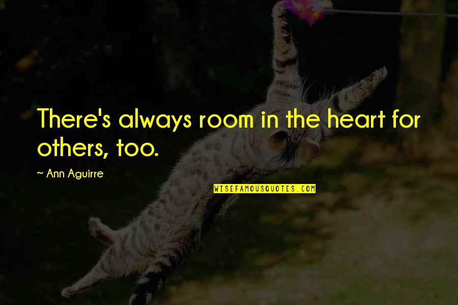 Kat Dahlia Quotes By Ann Aguirre: There's always room in the heart for others,