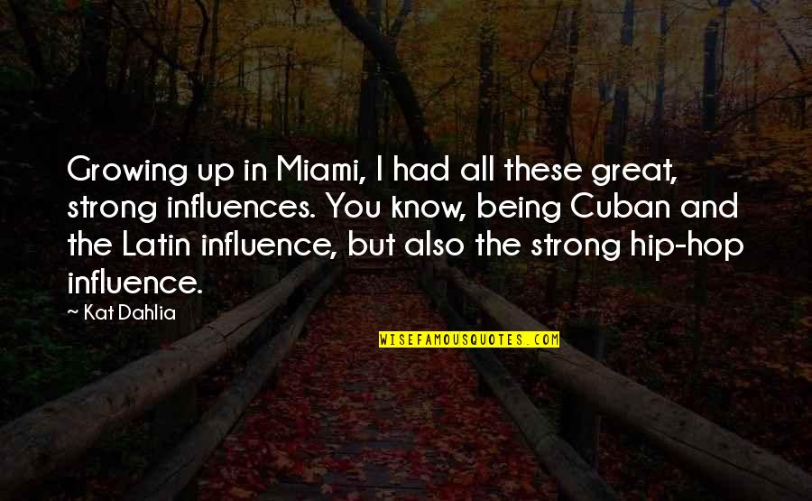 Kat Dahlia Quotes By Kat Dahlia: Growing up in Miami, I had all these