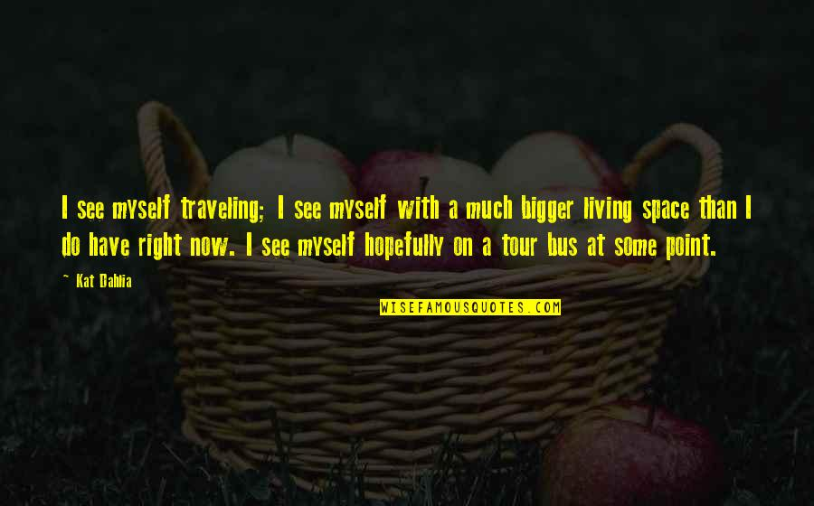 Kat Dahlia Quotes By Kat Dahlia: I see myself traveling; I see myself with