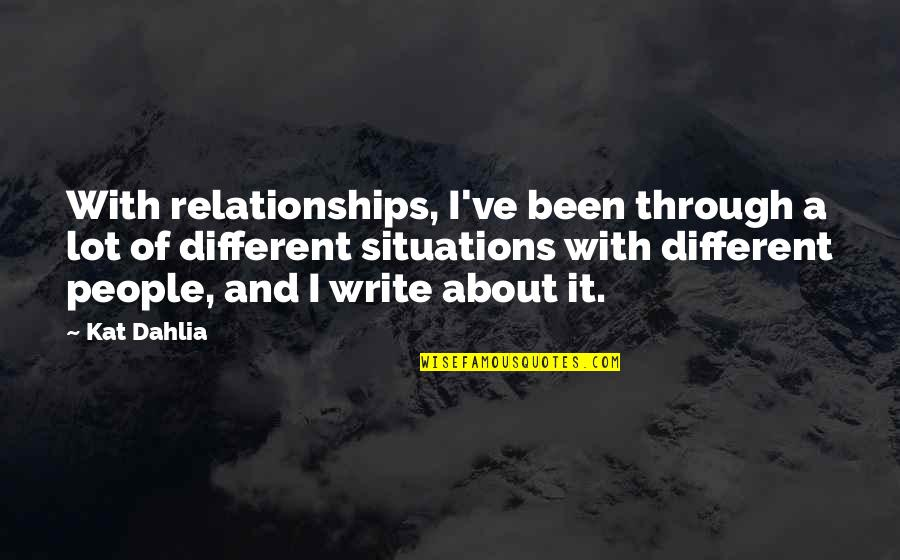 Kat Dahlia Quotes By Kat Dahlia: With relationships, I've been through a lot of