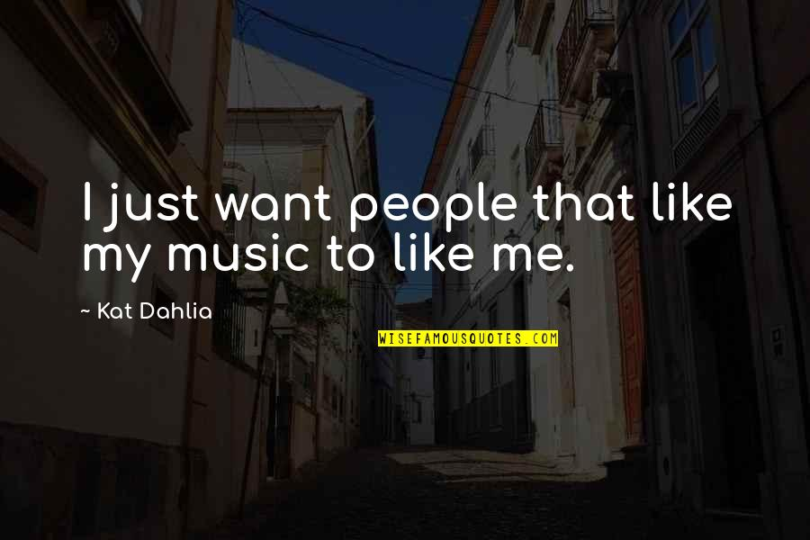 Kat Dahlia Quotes By Kat Dahlia: I just want people that like my music