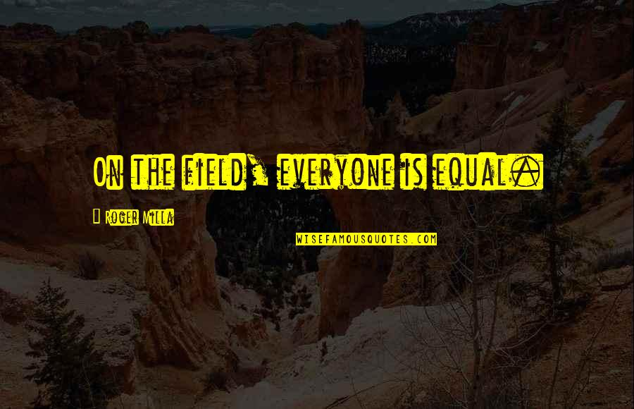 Kat Dahlia Quotes By Roger Milla: On the field, everyone is equal.