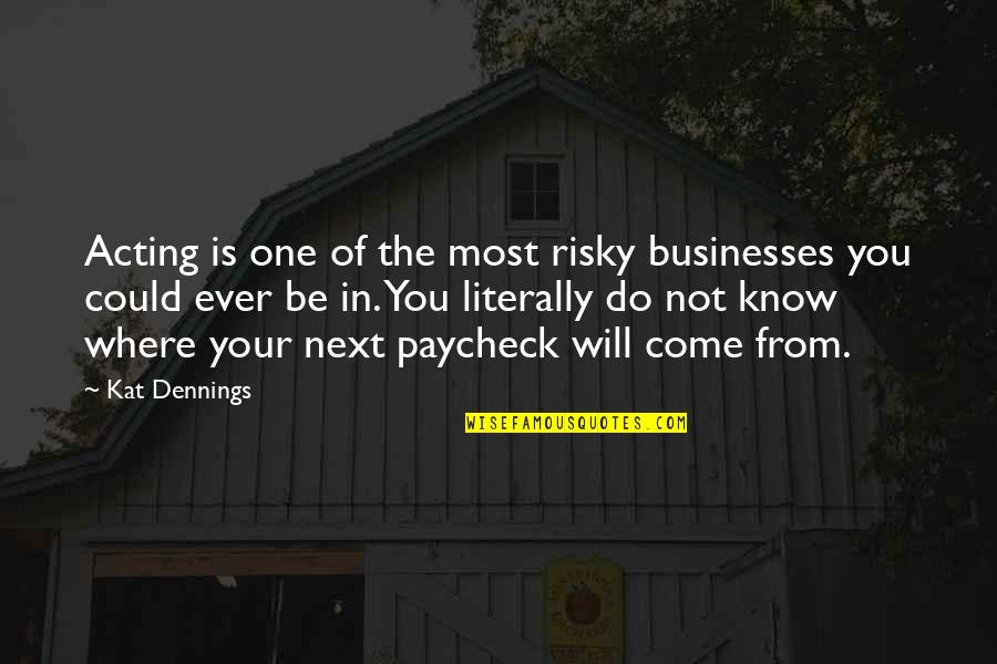 Kat Dennings Quotes By Kat Dennings: Acting is one of the most risky businesses